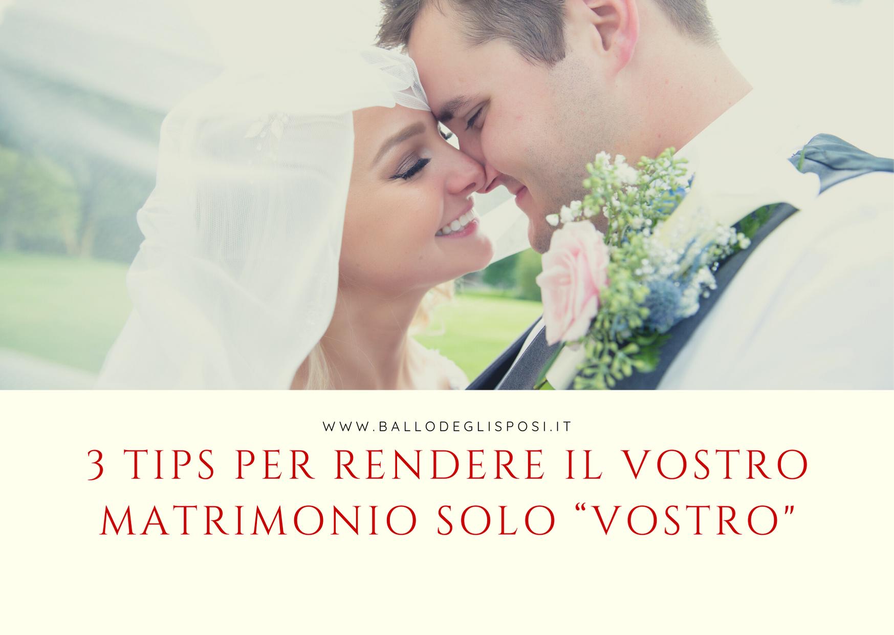 """3 tips per rendere il vostro Matrimonio  solo """"vostro"""""""